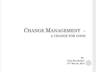 Change Management   – a change for good