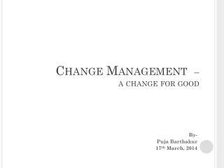 Change Management   � a change for good
