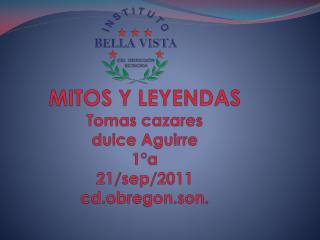 MITOS Y LEYENDAS Tomas cazares dulce Aguirre 1°a 21/ sep /2011 cd.obregon.son .