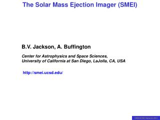 B.V. Jackson, A. Buffington Center for Astrophysics and Space Sciences,