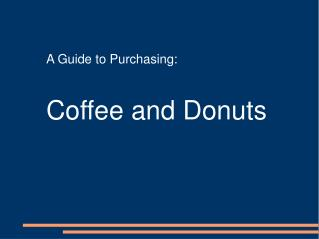 A Guide to Purchasing: Coffee and Donuts