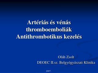 Artériás és vénás thromboemboliák Antithrombotikus kezelés