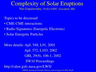 Complexity of Solar Eruptions Nat Gopalswamy , NASA GSFC, Greenbelt, MD