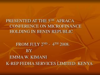 PRESENTED AT THE 5TH  AFRACA CONFERENCE ON MICROFINANCE HOLDING IN BENIN REPUBLIC     FROM JULY 2ND -  4TH 2008.    BY