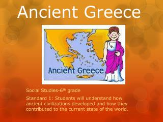 Social Studies-6th grade Standard 1: Students will understand how ancient civilizations developed and how they contribut