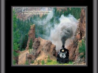 Es f�hrt ein Zug nach Nirgendwo, es f�hrt ein Zug nach Nirgendwo.