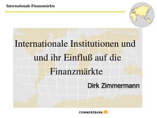 Internationale Institutionen und   und ihr Einflu  auf die Finanzm rkte