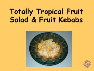 Totally Tropical Fruit Salad  Fruit Kebabs