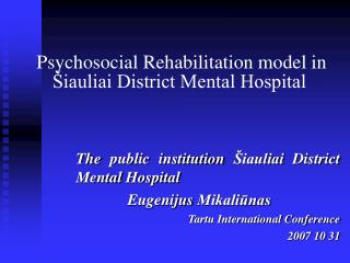 Psychosocial Rehabilitation model in  iauliai District Mental Hospital