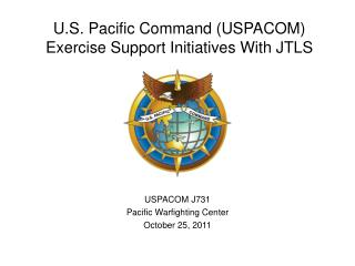 U.S. Pacific Command USPACOM  Exercise Support Initiatives With JTLS