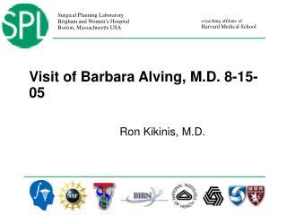 Visit of Barbara Alving, M.D. 8-15-05