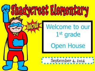 Welcome to our 1 st  grade  Open House