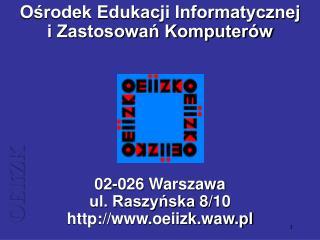 Ośrodek Edukacji Informatycznej  i Zastosowań Komputerów 02-026 Warszawa