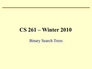 CS 261 – Winter 2010