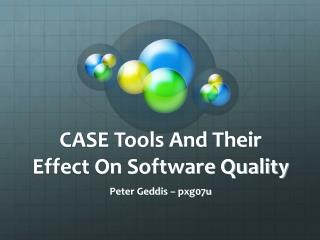 CASE Tools And Their Effect On Software Quality