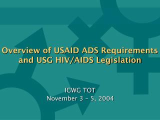 Overview of USAID ADS Requirements and USG HIV/AIDS Legislation
