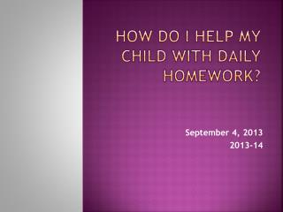 How do I help my child with daily homework?