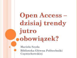Open  Access – dzisiaj trendy jutro obowiązek?