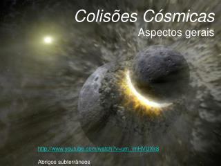 Colisões Cósmicas Aspectos gerais