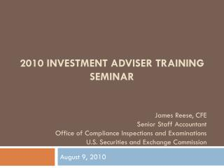 2010 INVESTMENT ADVISER TRAINING SEMINAR