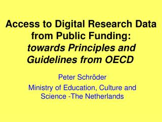 Access to Digital Research Data from Public Funding : towards Principles and Guidelines from OECD