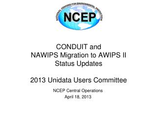 CONDUIT and  NAWIPS Migration to AWIPS II Status Updates 2013 Unidata Users Committee