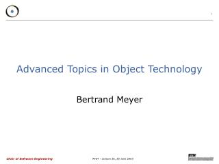 Advanced Topics in Object Technology