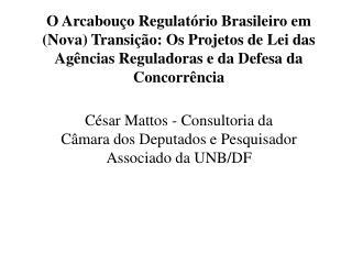 César Mattos - Consultoria da Câmara dos Deputados e Pesquisador Associado da UNB/DF