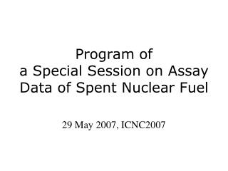 Program of  a Special Session on Assay Data of Spent Nuclear Fuel