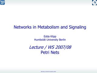 Networks in Metabolism and Signaling   Edda Klipp  Humboldt University Berlin  Lecture