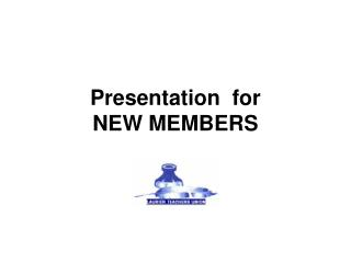 Presentation  for  NEW MEMBERS