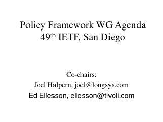 Policy Framework WG Agenda 49 th  IETF, San Diego