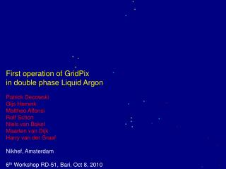 First operation of GridPix in double phase Liquid Argon Patrick Decowski Gijs Hemink