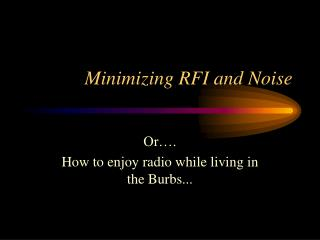 Minimizing RFI and Noise