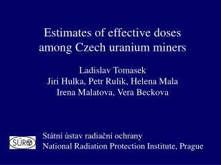 Estimates of effective doses  among Czech uranium miners Ladislav Tomasek