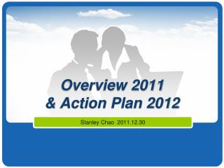 Overview 2011  & Action Plan 2012