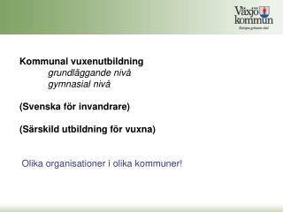Olika organisationer i olika kommuner!