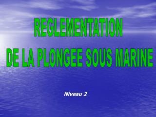 REGLEMENTATION  DE LA PLONGEE SOUS MARINE