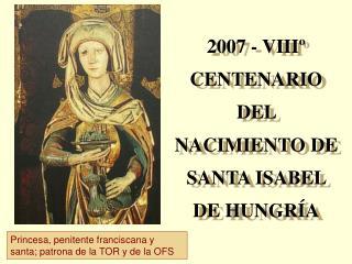2007 - VIIIº CENTENARIO DEL NACIMIENTO DE SANTA ISABEL DE HUNGRÍA