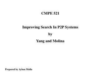 CMPE 521 Improving Search In P2P Systems by Yang and Molina Prepared by Ayhan Molla