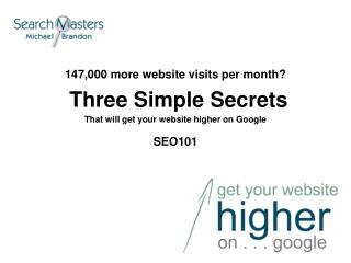 147,000 more website visits per month?  Three Simple Secrets