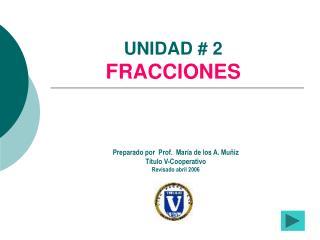 UNIDAD # 2 FRACCIONES