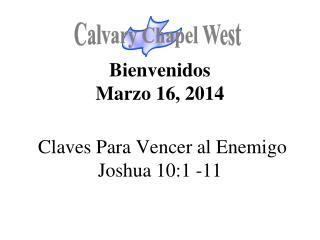 Bienvenidos Marzo 16, 2014 Claves Para Vencer al Enemigo Joshua 10:1 -11