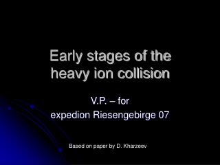 Early stages of the  heavy ion collision