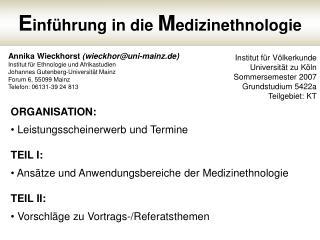ORGANISATION:  Leistungsscheinerwerb und Termine  TEIL I:  Ans tze und Anwendungsbereiche der Medizinethnologie  TEIL II