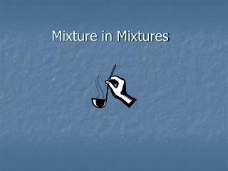 Mixture in Mixtures