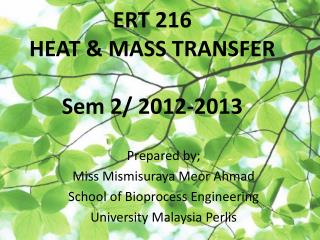ERT 216 HEAT & MASS TRANSFER Sem 2/ 2012-2013