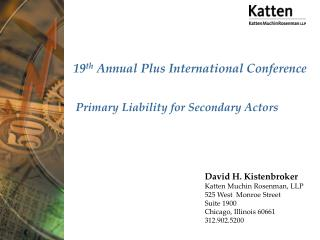 19 th  Annual Plus International Conference Primary Liability for Secondary Actors