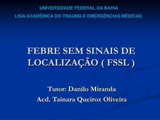 FEBRE SEM SINAIS DE LOCALIZA  O  FSSL