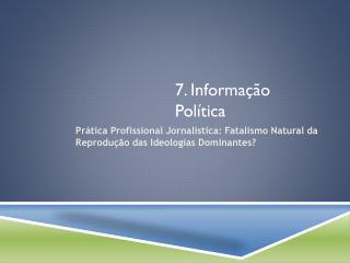 7. Informação Política